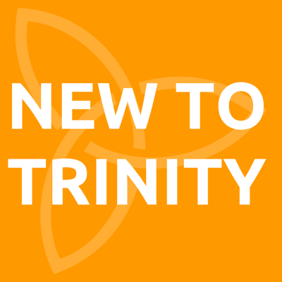 If you're New to Trinity, click here!